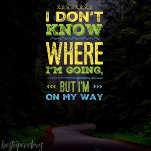 I Don't Know Where I'm Going, but I'm On My Way - Finding Your Way
