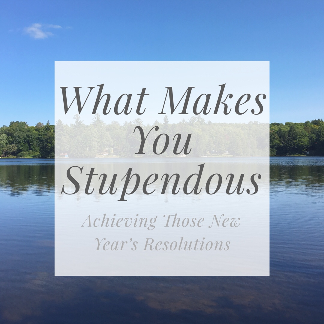 What Makes You Stupendous – Achieving Those New Year's Resolutions